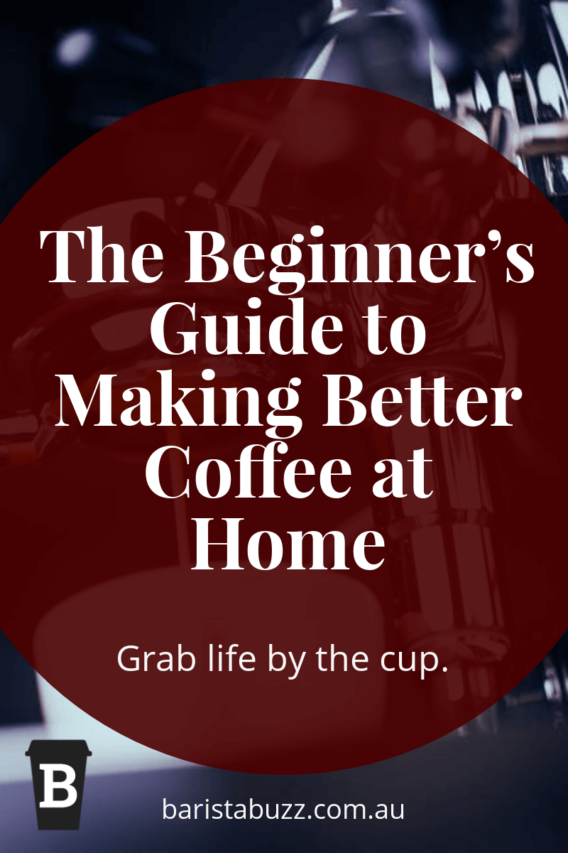 The Beginner's Guide to Making Better Coffee at Home